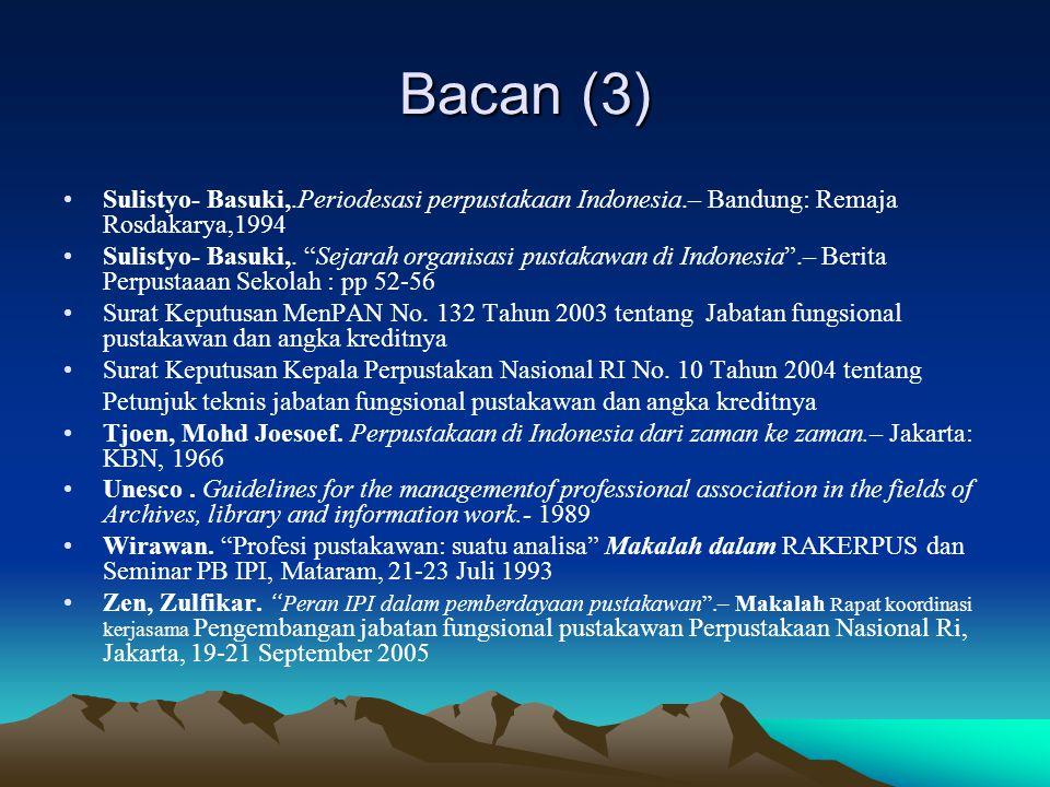 Bacan (3) Sulistyo- Basuki,.Periodesasi perpustakaan Indonesia.– Bandung: Remaja Rosdakarya,1994.