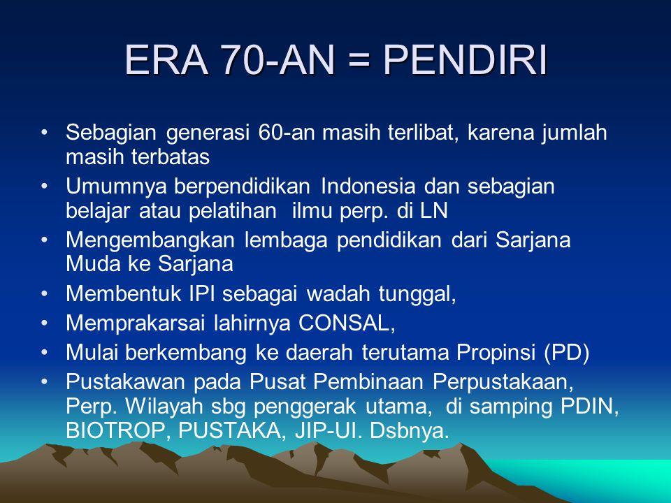 ERA 70-AN = PENDIRI Sebagian generasi 60-an masih terlibat, karena jumlah masih terbatas.