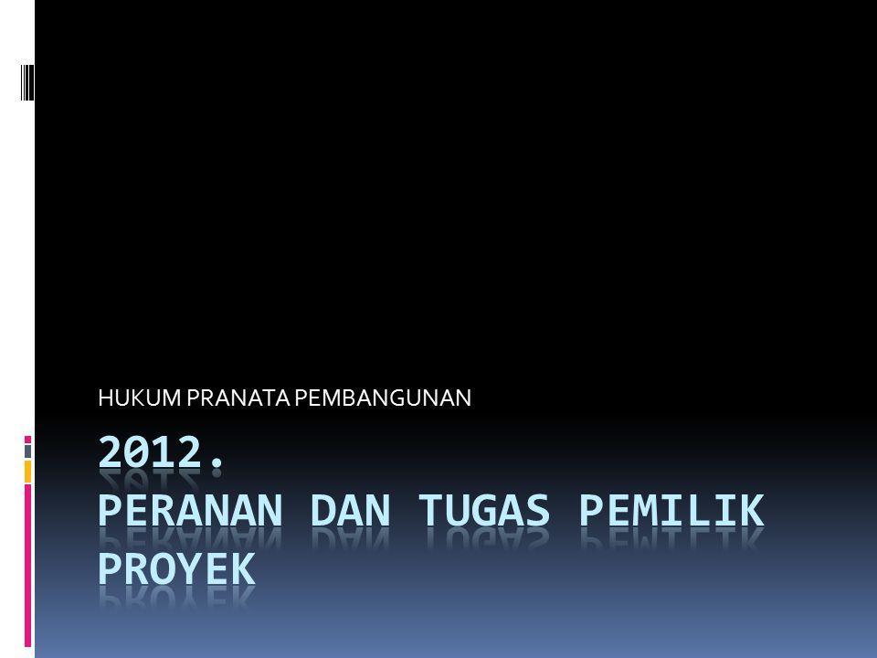 2012. PERANAN DAN TUGAS PEMILIK PROYEK