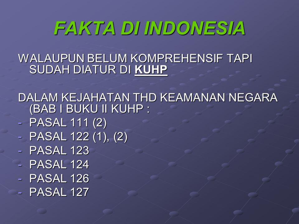 FAKTA DI INDONESIA WALAUPUN BELUM KOMPREHENSIF TAPI SUDAH DIATUR DI KUHP. DALAM KEJAHATAN THD KEAMANAN NEGARA (BAB I BUKU II KUHP :