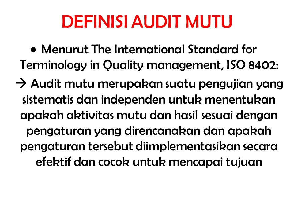 DEFINISI AUDIT MUTU Menurut The International Standard for Terminology in Quality management, ISO 8402: