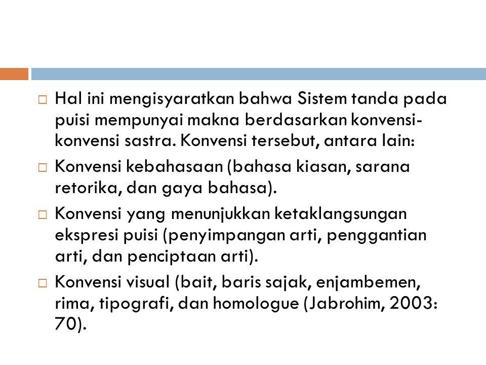 Hal ini mengisyaratkan bahwa Sistem tanda pada puisi mempunyai makna berdasarkan konvensi- konvensi sastra. Konvensi tersebut, antara lain: