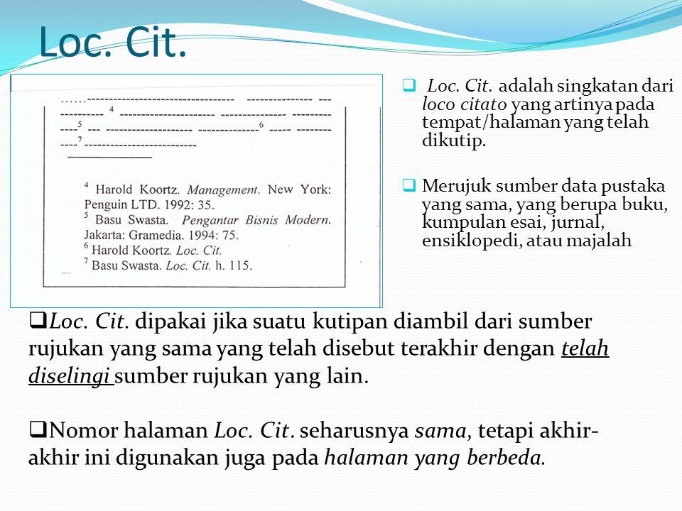 Loc. Cit. Loc. Cit. adalah singkatan dari loco citato yang artinya pada tempat/halaman yang telah dikutip.