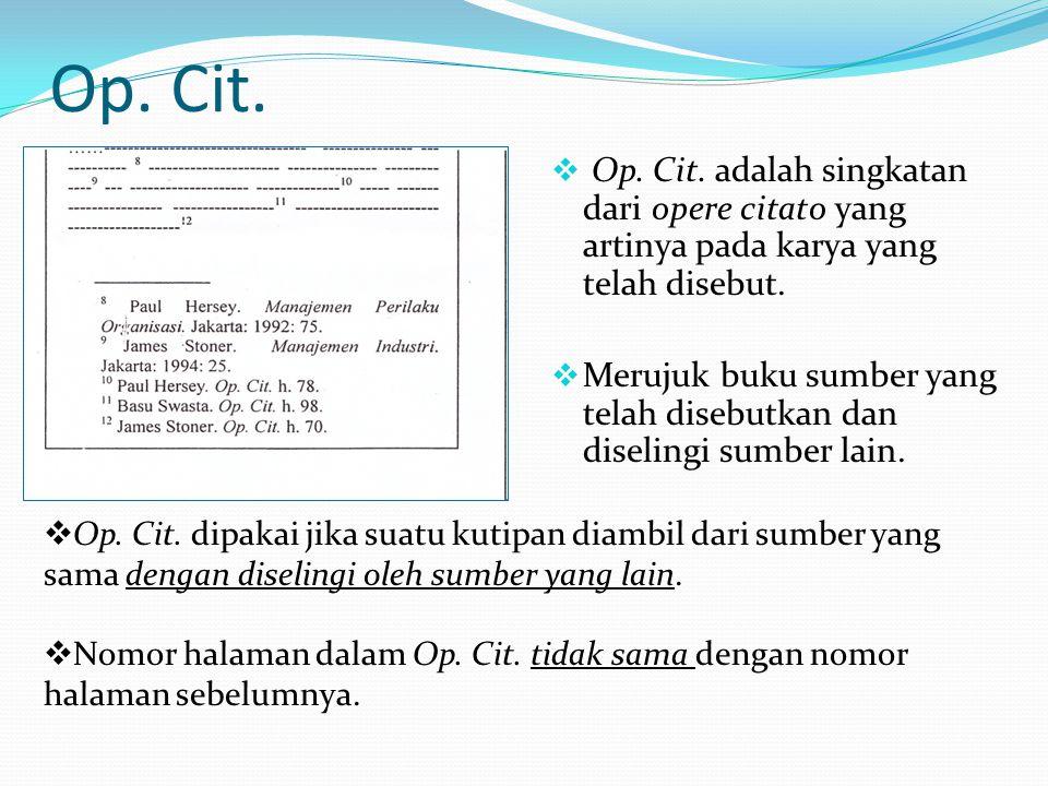 Op. Cit. Op. Cit. adalah singkatan dari opere citato yang artinya pada karya yang telah disebut.