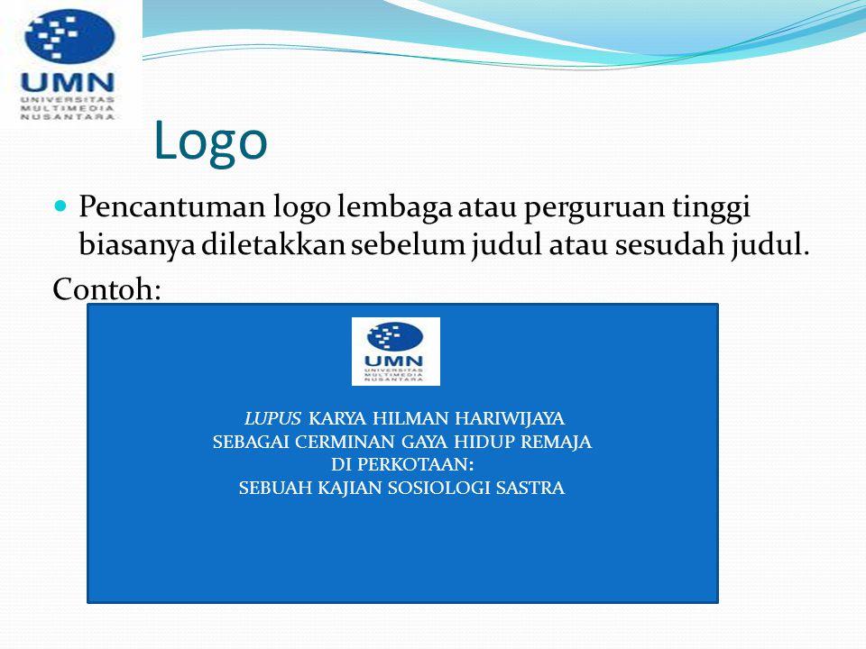 Logo Pencantuman logo lembaga atau perguruan tinggi biasanya diletakkan sebelum judul atau sesudah judul.
