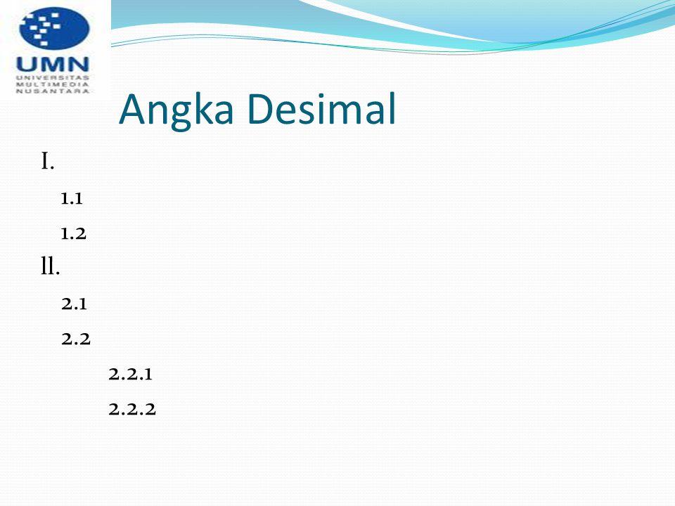 Angka Desimal I. 1.1 1.2 ll. 2.1 2.2 2.2.1 2.2.2
