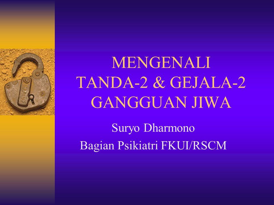 MENGENALI TANDA-2 & GEJALA-2 GANGGUAN JIWA