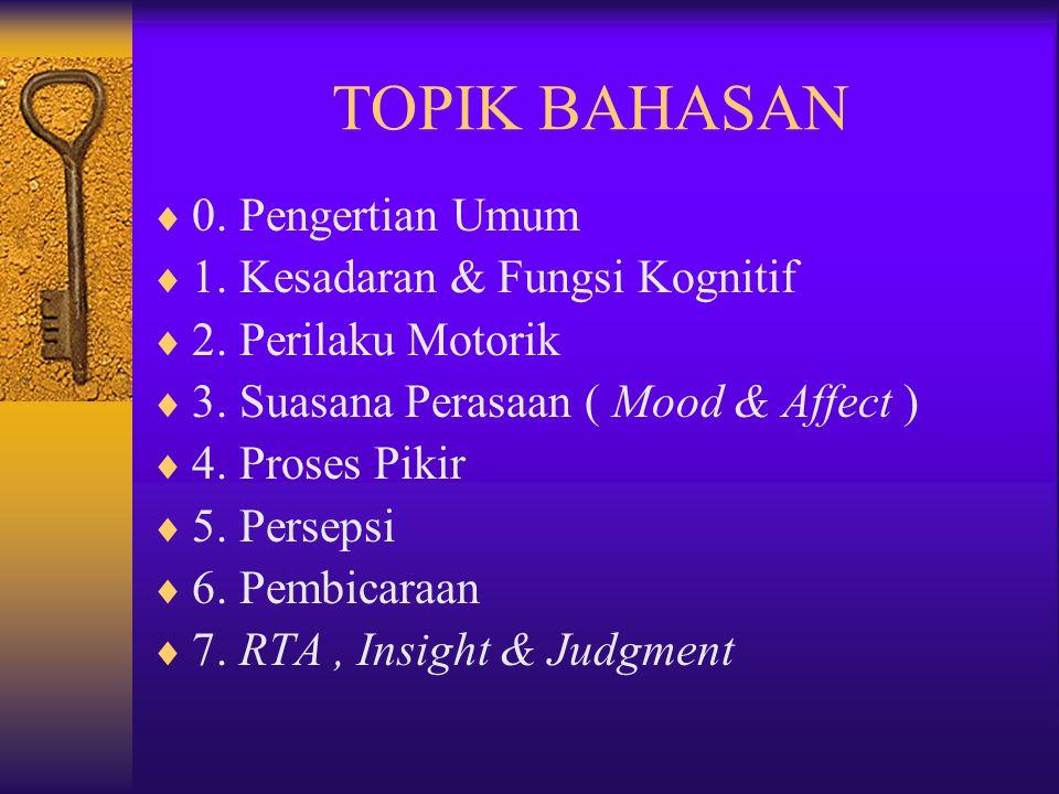 TOPIK BAHASAN 0. Pengertian Umum 1. Kesadaran & Fungsi Kognitif