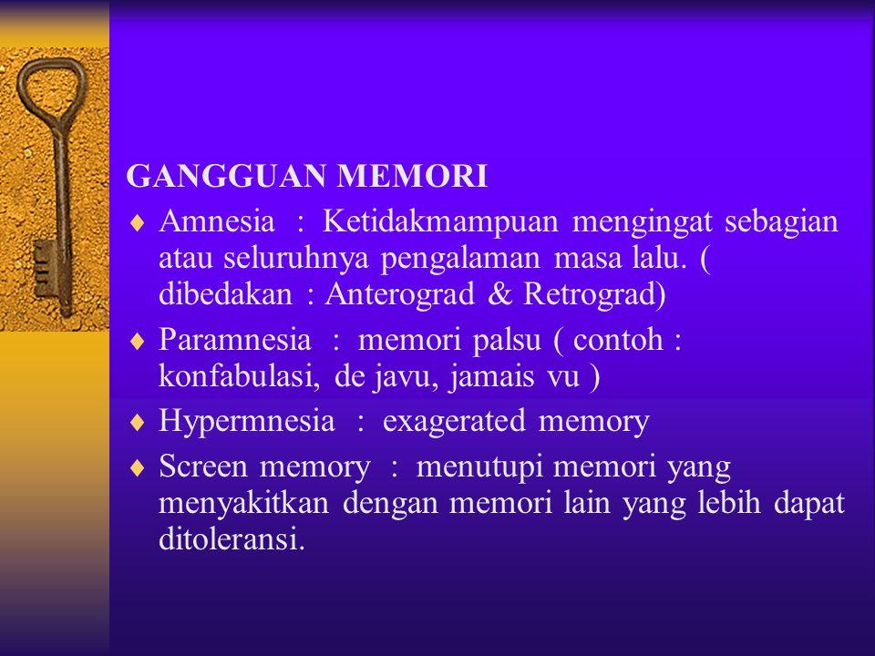 GANGGUAN MEMORI Amnesia : Ketidakmampuan mengingat sebagian atau seluruhnya pengalaman masa lalu. ( dibedakan : Anterograd & Retrograd)