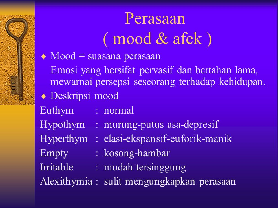 Perasaan ( mood & afek ) Mood = suasana perasaan