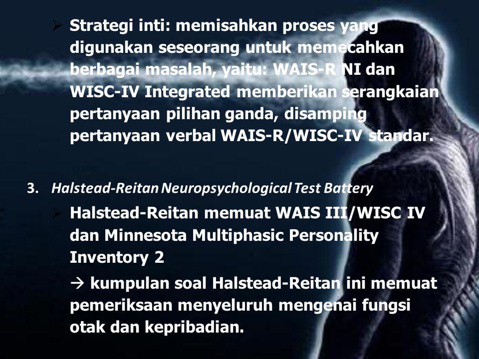 Strategi inti: memisahkan proses yang digunakan seseorang untuk memecahkan berbagai masalah, yaitu: WAIS-R NI dan WISC-IV Integrated memberikan serangkaian pertanyaan pilihan ganda, disamping pertanyaan verbal WAIS-R/WISC-IV standar.