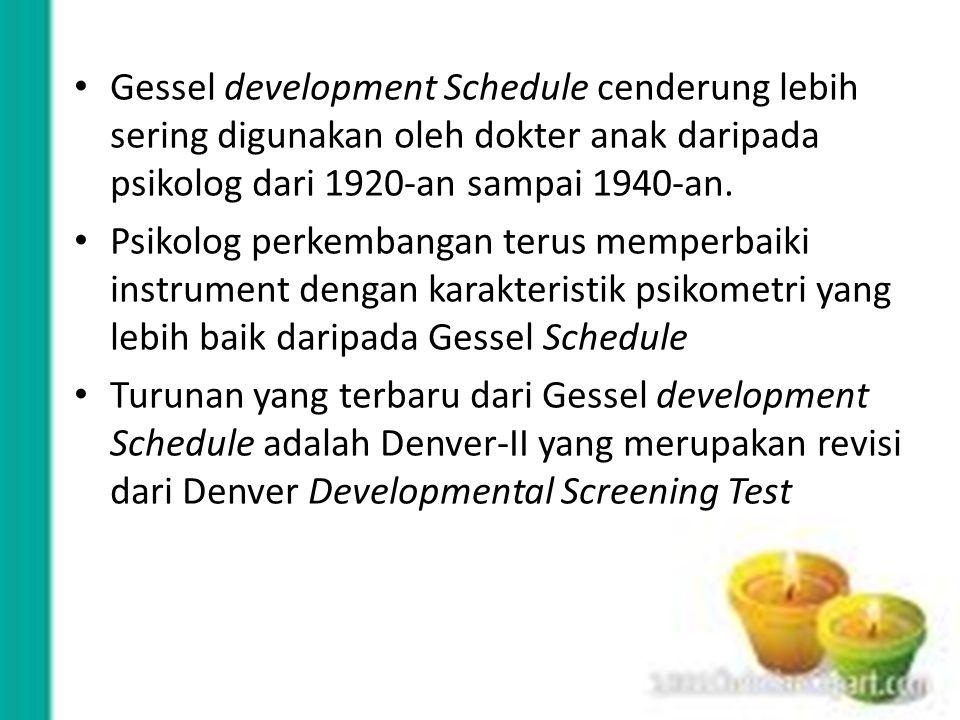 Gessel development Schedule cenderung lebih sering digunakan oleh dokter anak daripada psikolog dari 1920-an sampai 1940-an.