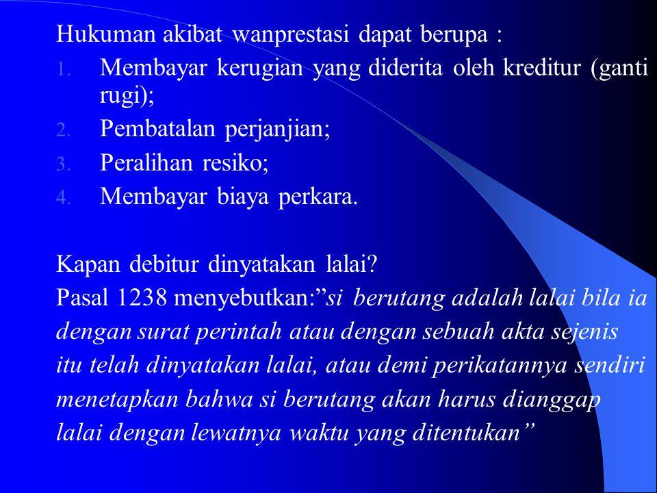 Hukuman akibat wanprestasi dapat berupa :