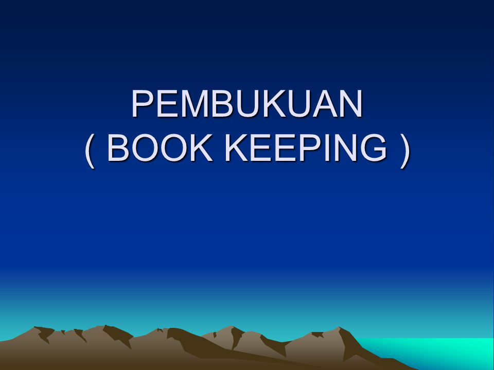PEMBUKUAN ( BOOK KEEPING )