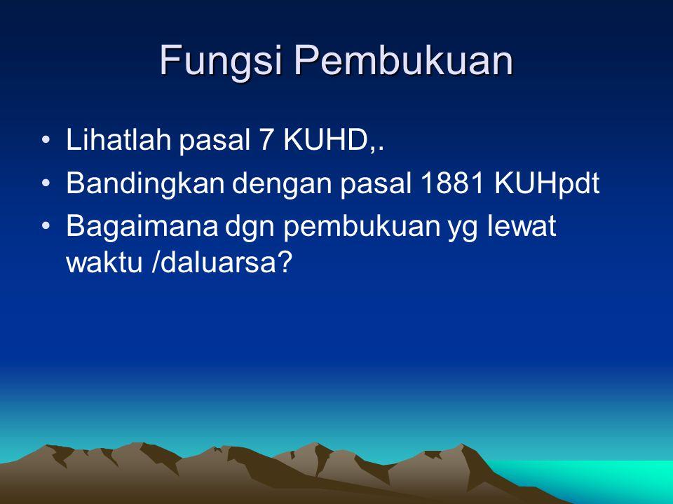 Fungsi Pembukuan Lihatlah pasal 7 KUHD,.