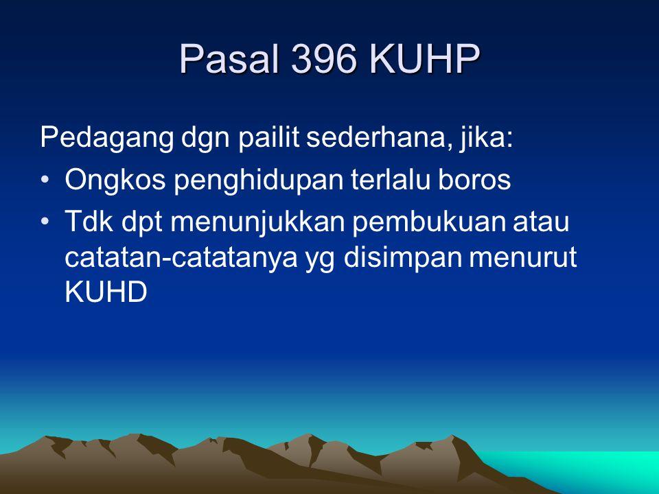 Pasal 396 KUHP Pedagang dgn pailit sederhana, jika: