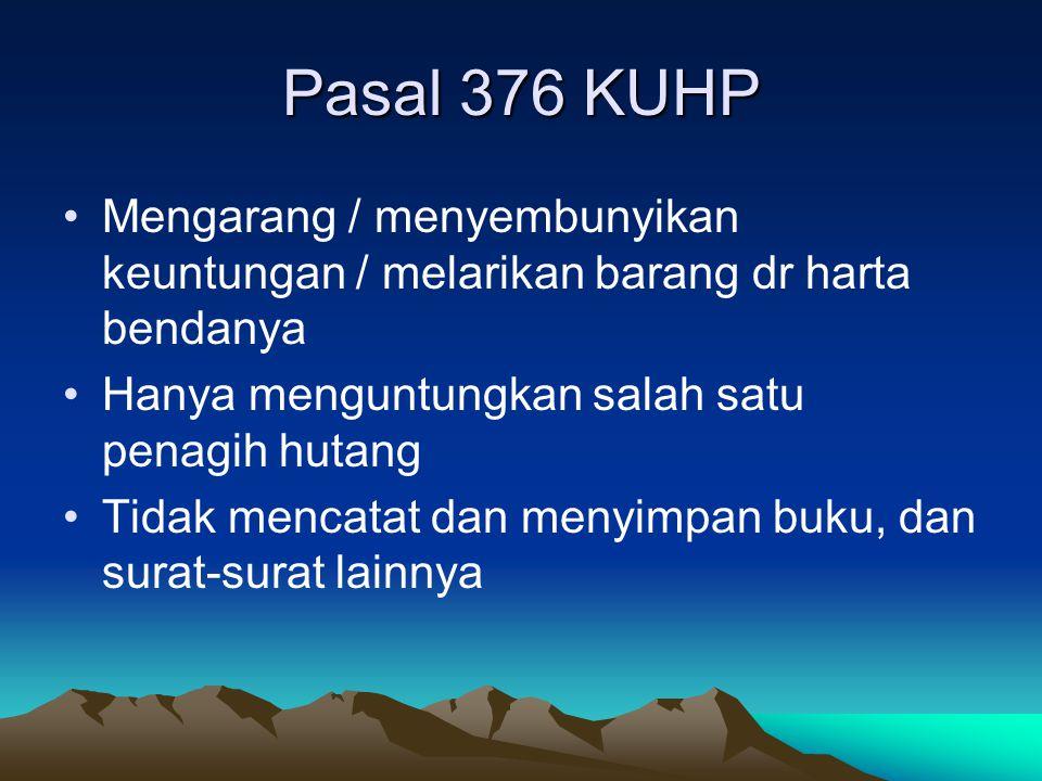 Pasal 376 KUHP Mengarang / menyembunyikan keuntungan / melarikan barang dr harta bendanya. Hanya menguntungkan salah satu penagih hutang.