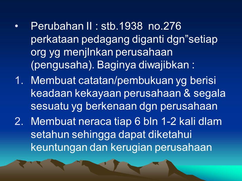 Perubahan II : stb.1938 no.276 perkataan pedagang diganti dgn setiap org yg menjlnkan perusahaan (pengusaha). Baginya diwajibkan :