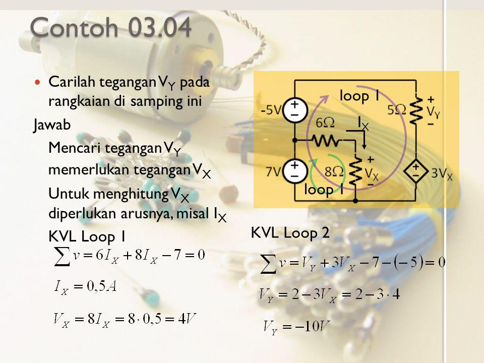 Contoh 03.04 Carilah tegangan VY pada rangkaian di samping ini loop 1