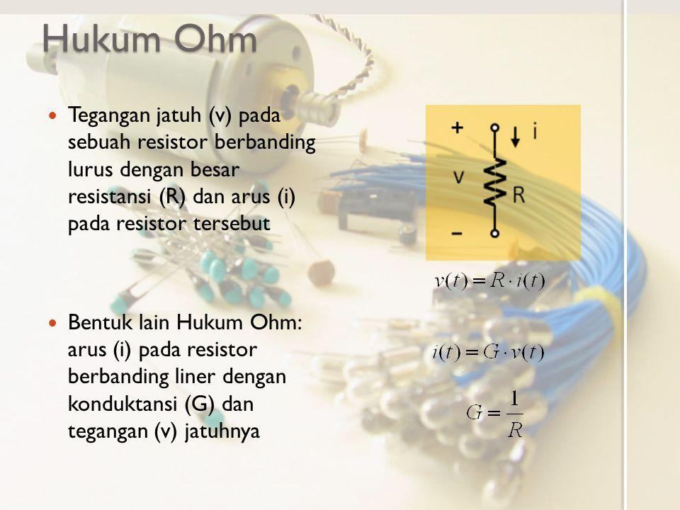Hukum Ohm Tegangan jatuh (v) pada sebuah resistor berbanding lurus dengan besar resistansi (R) dan arus (i) pada resistor tersebut.