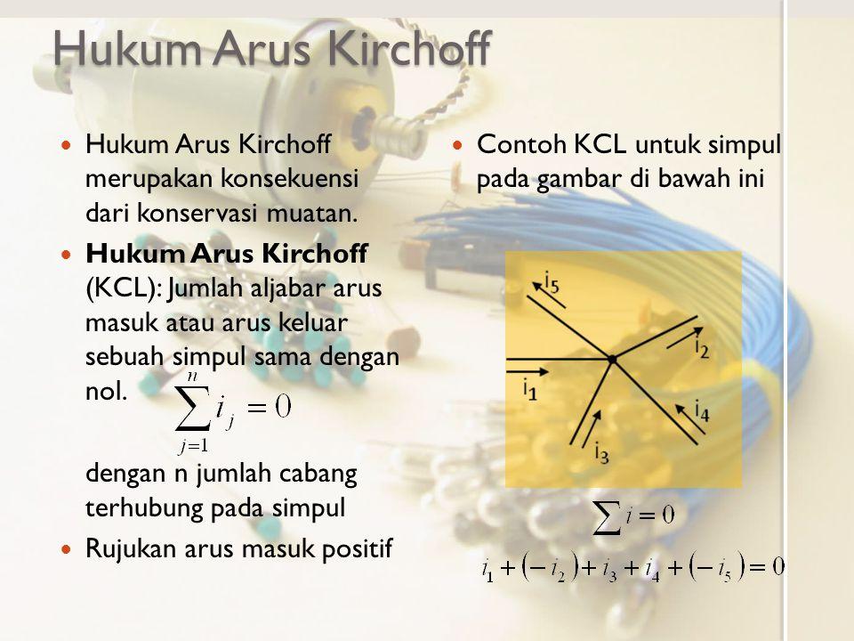 Hukum Arus Kirchoff Hukum Arus Kirchoff merupakan konsekuensi dari konservasi muatan.