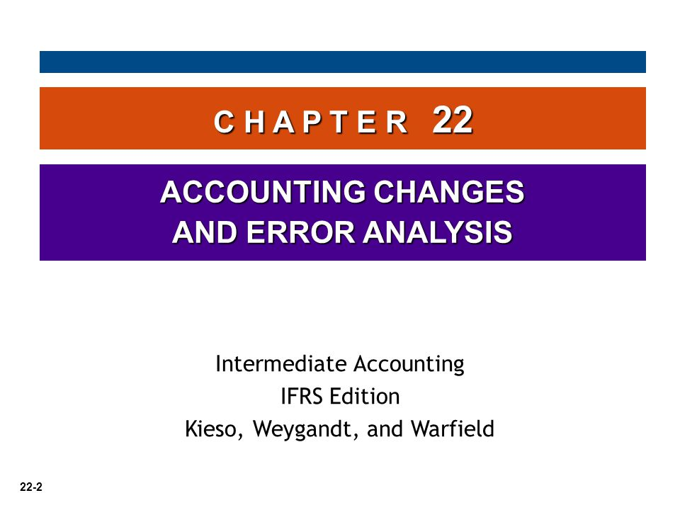 C H A P T E R 22 ACCOUNTING CHANGES AND ERROR ANALYSIS