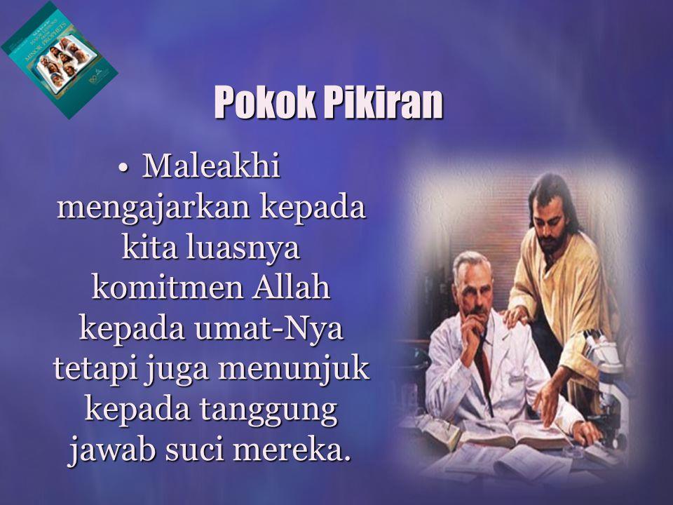 Pokok Pikiran Maleakhi mengajarkan kepada kita luasnya komitmen Allah kepada umat-Nya tetapi juga menunjuk kepada tanggung jawab suci mereka.