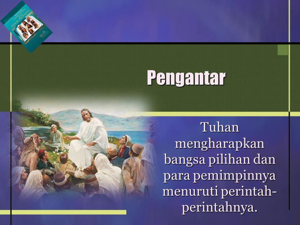 Pengantar Tuhan mengharapkan bangsa pilihan dan para pemimpinnya menuruti perintah-perintahnya.