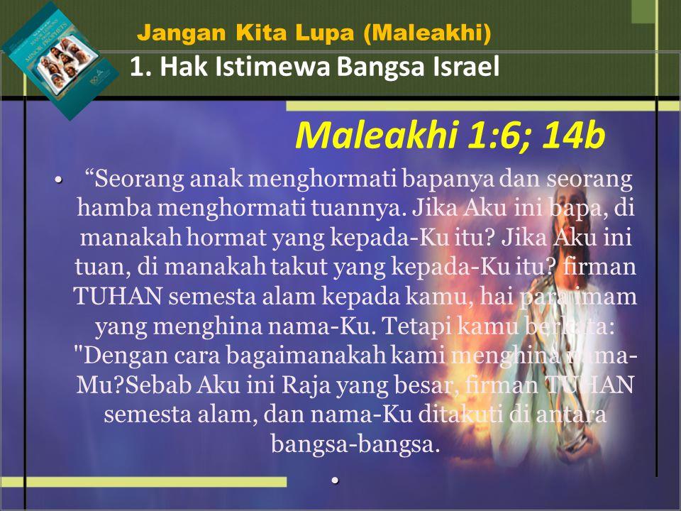 Maleakhi 1:6; 14b 1. Hak Istimewa Bangsa Israel