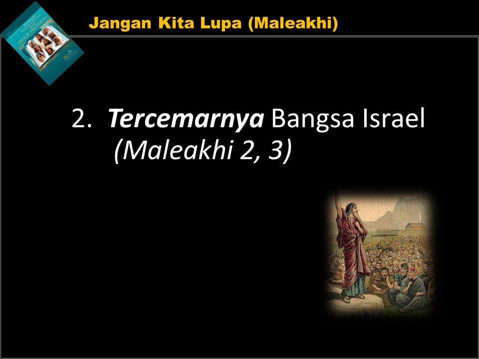 2. Tercemarnya Bangsa Israel (Maleakhi 2, 3)