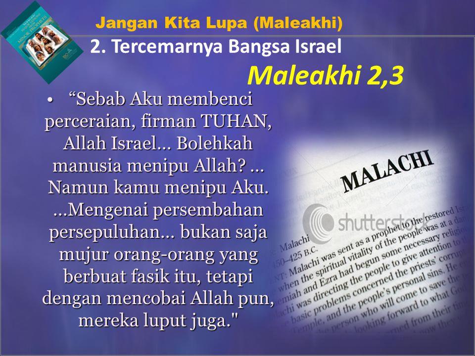 Maleakhi 2,3 2. Tercemarnya Bangsa Israel