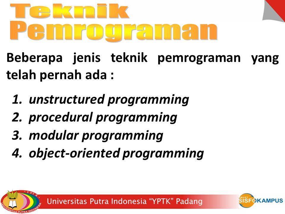 Teknik Pemrograman. Beberapa jenis teknik pemrograman yang telah pernah ada : unstructured programming.