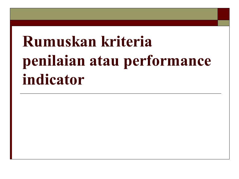 Rumuskan kriteria penilaian atau performance indicator