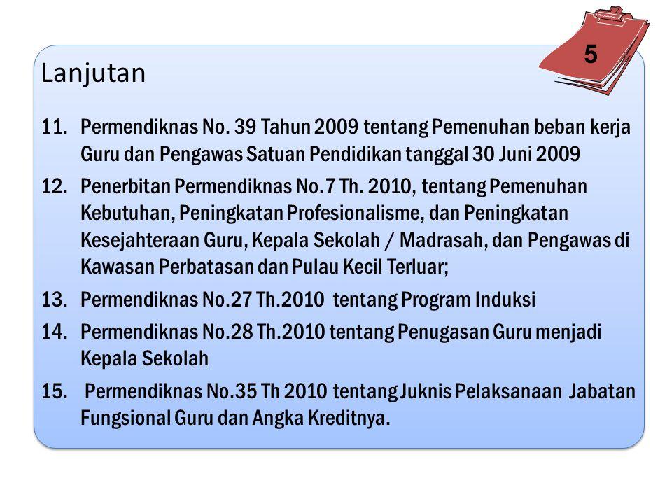 5 Lanjutan. Permendiknas No. 39 Tahun 2009 tentang Pemenuhan beban kerja Guru dan Pengawas Satuan Pendidikan tanggal 30 Juni 2009.