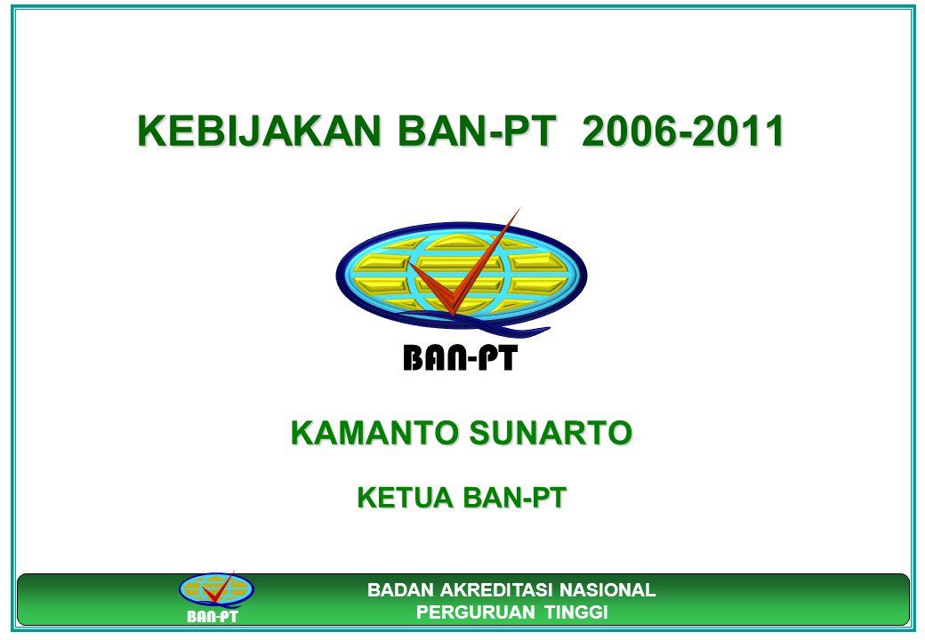 KEBIJAKAN BAN-PT 2006-2011 KAMANTO SUNARTO KETUA BAN-PT