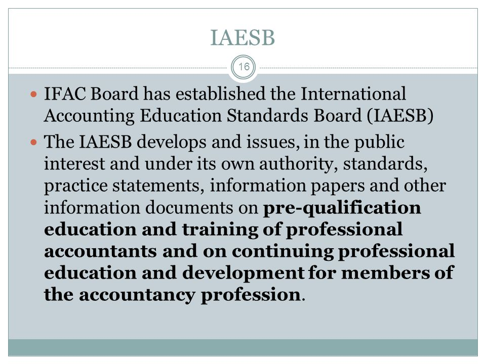 IAESB IFAC Board has established the International Accounting Education Standards Board (IAESB)