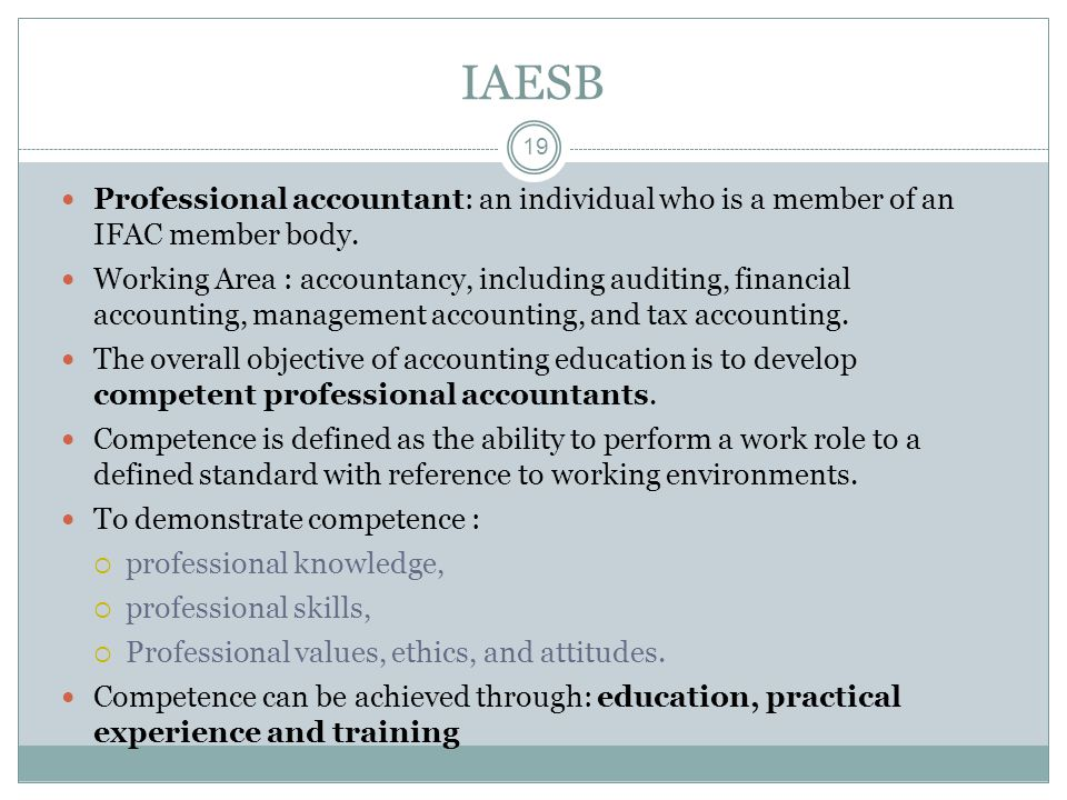 IAESB Professional accountant: an individual who is a member of an IFAC member body.