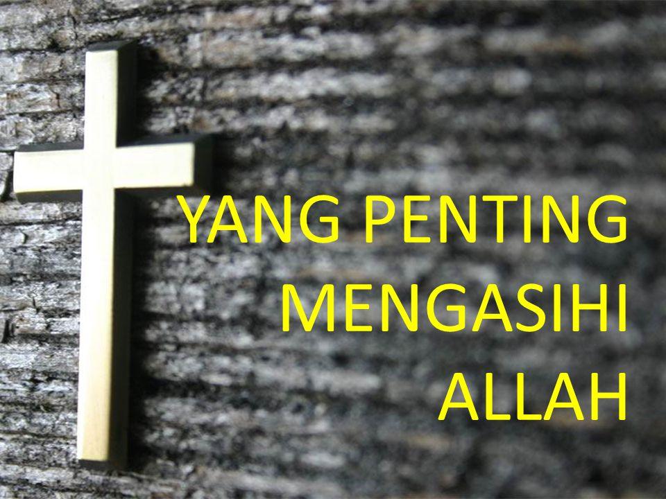 YANG PENTING MENGASIHI ALLAH