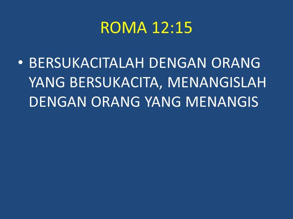 ROMA 12:15 BERSUKACITALAH DENGAN ORANG YANG BERSUKACITA, MENANGISLAH DENGAN ORANG YANG MENANGIS