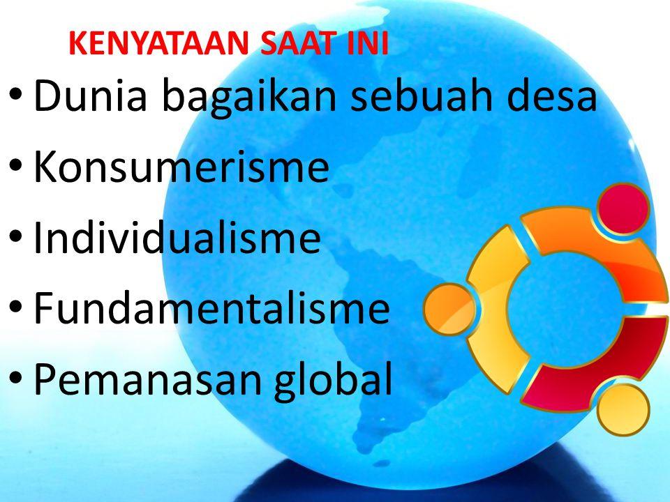 Dunia bagaikan sebuah desa Konsumerisme Individualisme Fundamentalisme