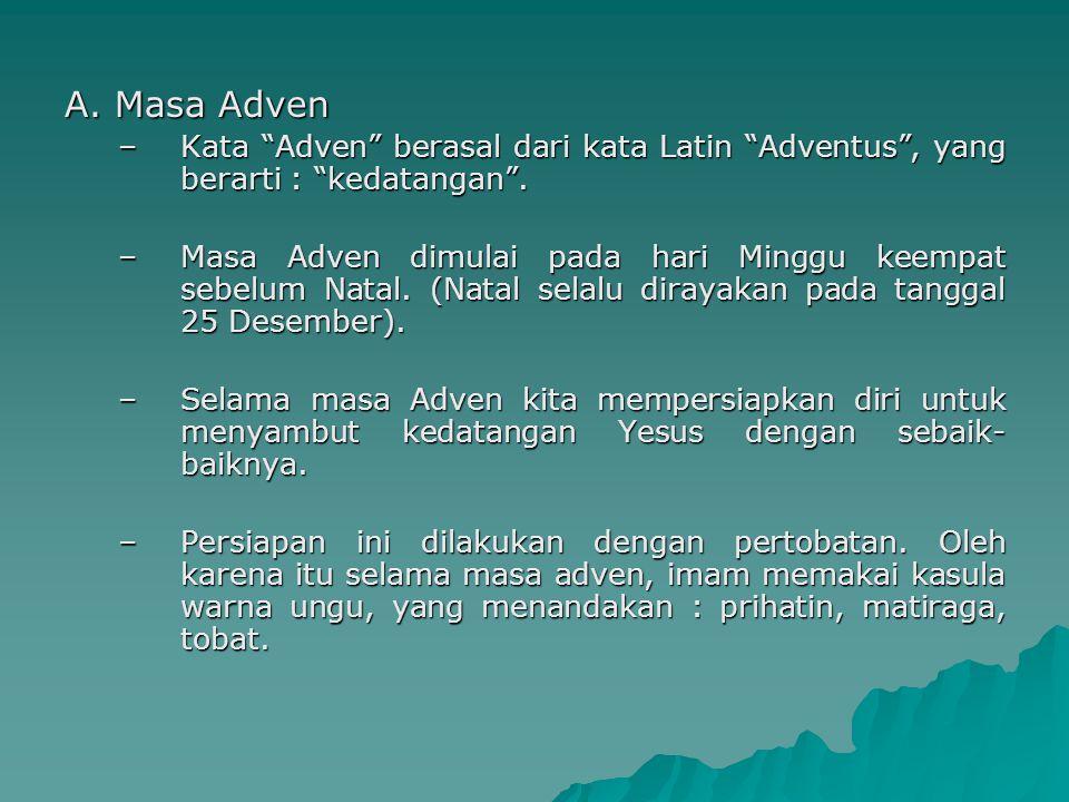 A. Masa Adven Kata Adven berasal dari kata Latin Adventus , yang berarti : kedatangan .