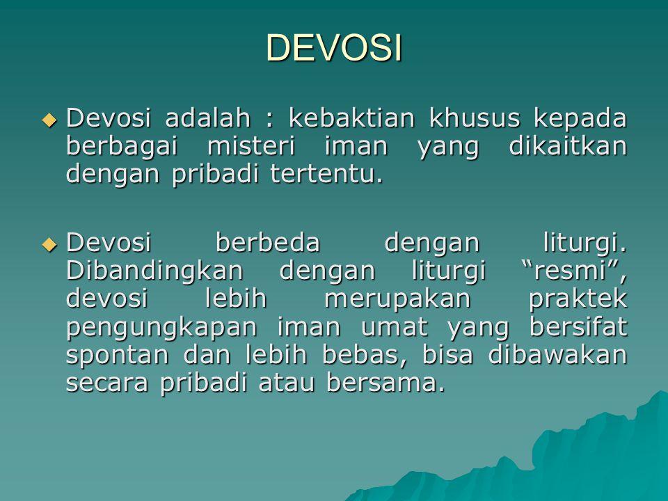 DEVOSI Devosi adalah : kebaktian khusus kepada berbagai misteri iman yang dikaitkan dengan pribadi tertentu.