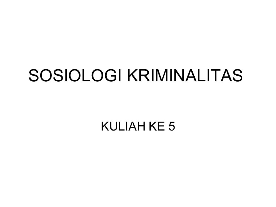 SOSIOLOGI KRIMINALITAS