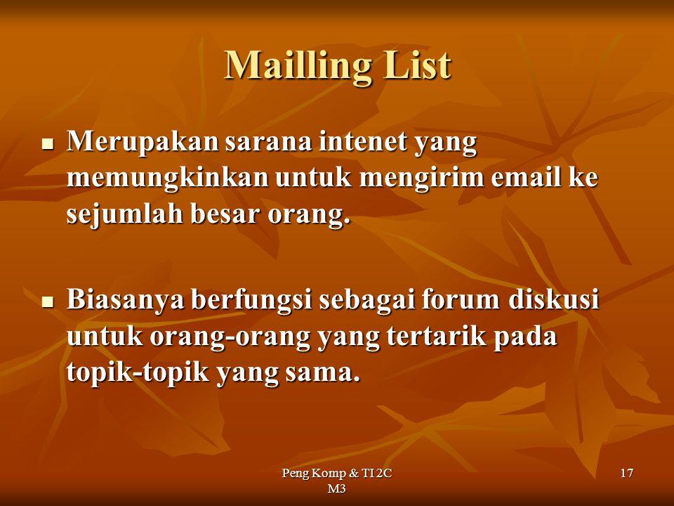 Mailling List Merupakan sarana intenet yang memungkinkan untuk mengirim email ke sejumlah besar orang.