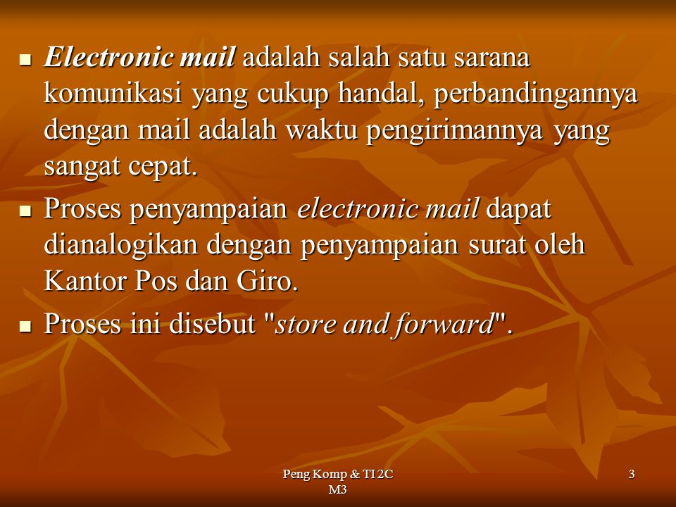 Proses ini disebut store and forward .