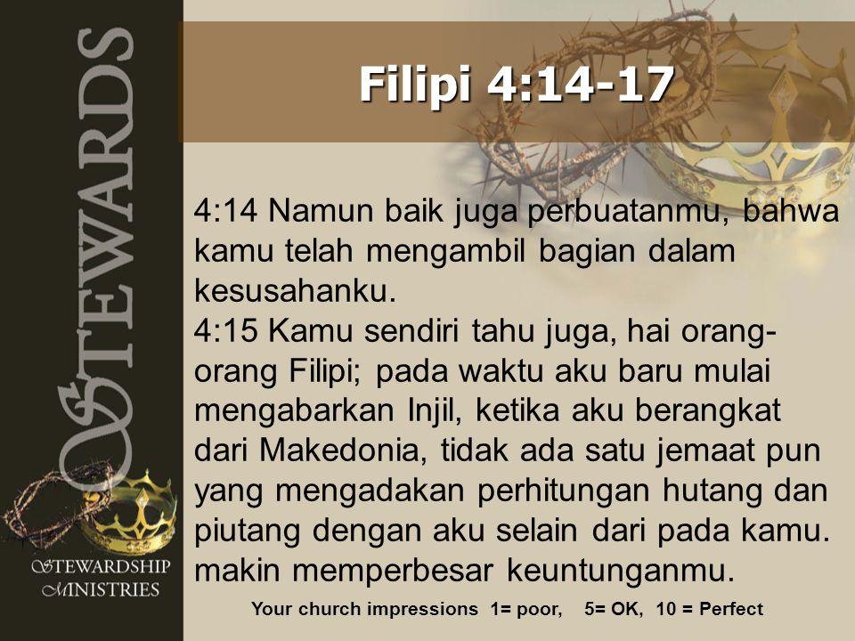 Filipi 4:14-17 4:14 Namun baik juga perbuatanmu, bahwa kamu telah mengambil bagian dalam kesusahanku.