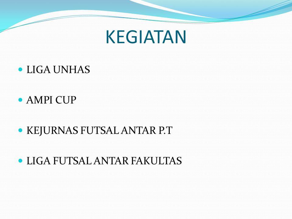 KEGIATAN LIGA UNHAS AMPI CUP KEJURNAS FUTSAL ANTAR P.T