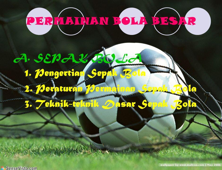 PERMAINAN BOLA BESAR A. SEPAK BOLA. 1. Pengertian Sepak Bola.