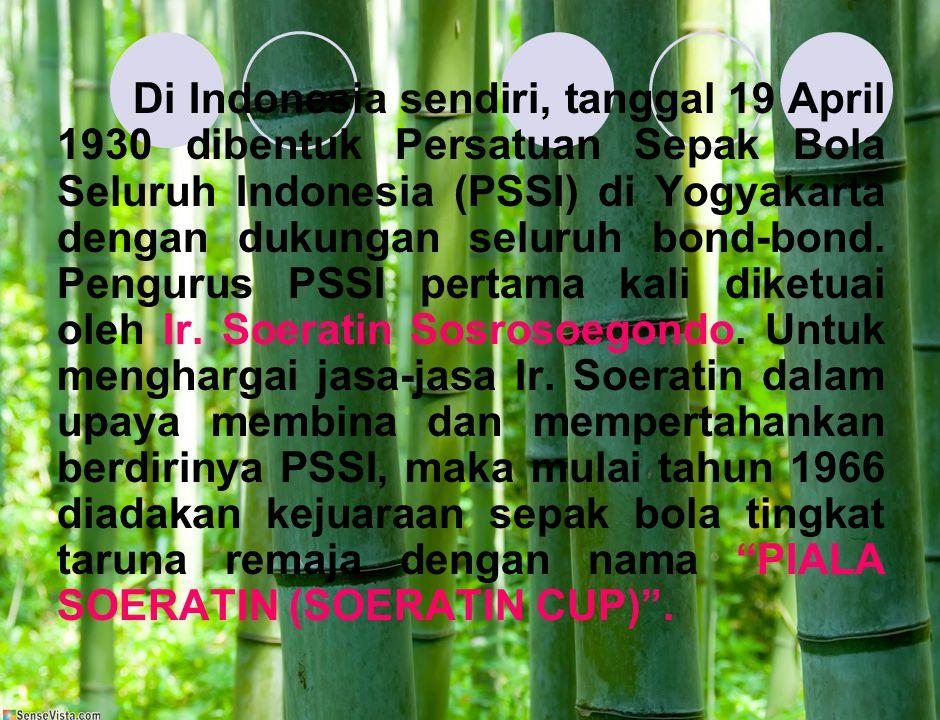 Di Indonesia sendiri, tanggal 19 April 1930 dibentuk Persatuan Sepak Bola Seluruh Indonesia (PSSI) di Yogyakarta dengan dukungan seluruh bond-bond.