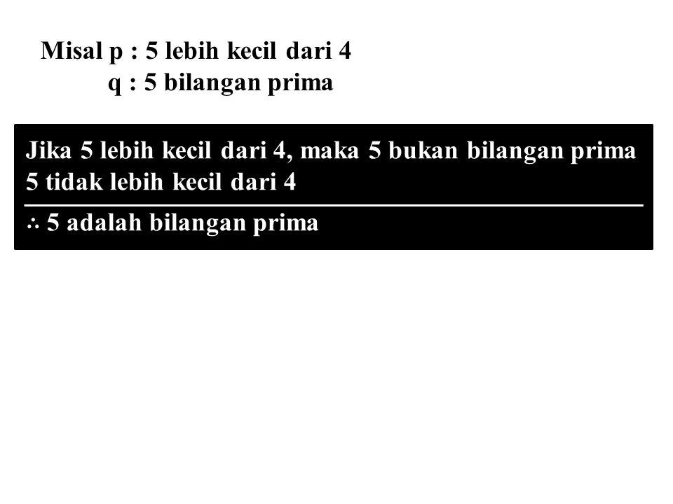 Misal p : 5 lebih kecil dari 4